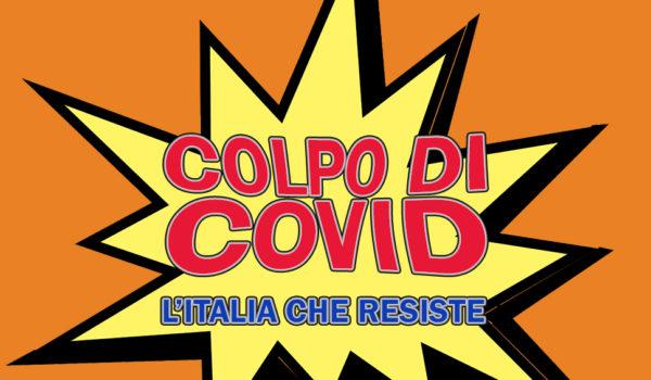 Colpo di Covid| L'Italia che Resiste